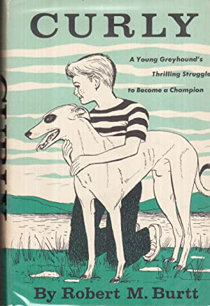 Curly: A Young Greyhound's Thrilling Struggle to Become a Champion: Bartlett, D.W.