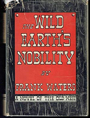 The Wild Earth's Nobility, a Novel of the Old West: Waters, Frank