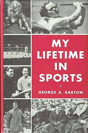 My Lifetime in Sports: Barton, George A.
