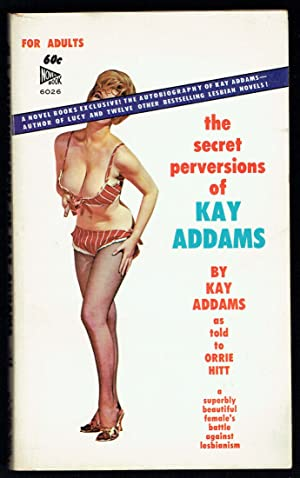 Autobiography of Kay Addams, As Told to Orrie Hitt (The Secret Perversions of Kay Addams.a Superbly...