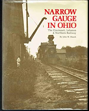 Narrow Gauge in Ohio: The Cincinnati, Lebanon & Northern Railway: Hauck, John W.