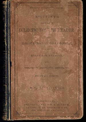 McGuffey's Newly Revised Eclectic Fourth Reader, Containing: McGuffey, Wm. H.