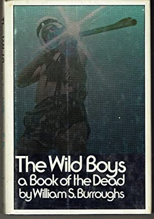 The Wild Boys: A Book of the: Burroughs, William