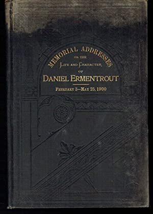Memorial Addresses on the Life and Character of Daniel Ermentrout, Late a Representative from ...