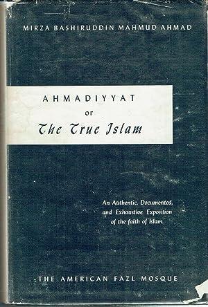 Ahmadiyyat, or the True Islam: Ahmad, Mirza Bashiruddin Mahmud