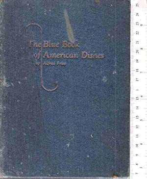 The Blue Book of American Dishes: A Summary of Approved Recipes As Practiced by Professional Cooks ...