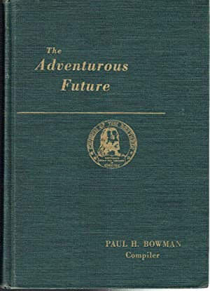 The Adventurous Future: A Compilation of Addresses, Papers, Statements, and Messages Associated ...