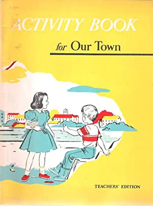 Teacher's Edition: Activity Book for the First Reader OUR TOWN: Sheldon, William H. et al.