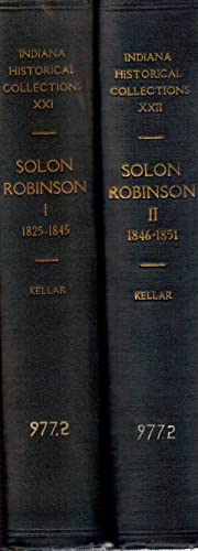 Solon Robinson, Pioneer and Agriculturist: Selected Writings, Volume I, 1825-1845 and Volume II: ...