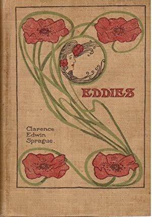 Eddies, a Book of Poems, Humorous, Sentimental and Patriotic: Sprague, Clarence Edwin
