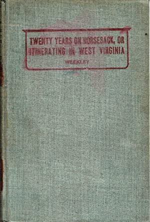 Twenty Years on Horseback, or Itinerating in West Virginia: Weekley, W.M.