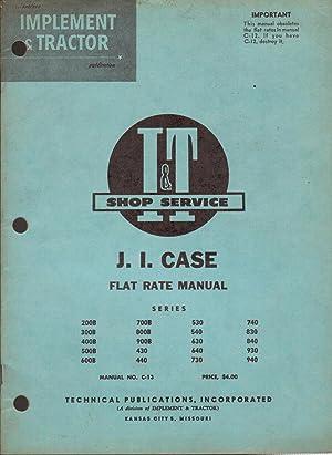 I&T Shop Service J.I. Case Flat Rate Manual, Series 200B, 300B, 400B, 500B, 600B, 700B, 800B, ...