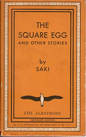 The Short Stories of Saki, First Series: The Square Egg and Other Stories: Saki (H.H. Munro)