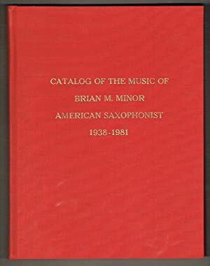 Catalog of the Music of Brian M. Minor, American Saxophonist, 1938-1981: Bennett, Elaine C. (...