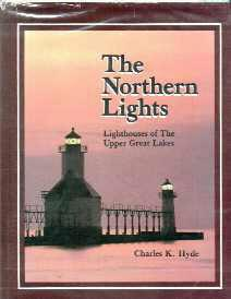 The Northern Lights: Lighthouses of the Upper Great Lakes: Hyde, Charles K.