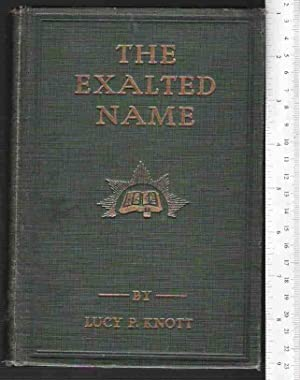 The Exalted Name: A Study of the Name Lord Jesus Christ: Knott, Lucy P.