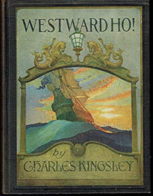 Westward Ho!, or: The Voyages and Adventures of Sir Amyas Leigh, Knight of Burrough in the County ...