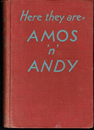 Here They Are--Amos 'n' Andy: Correll, Charles J. and Freeman F. Gosden