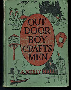 Outdoor Boy Craftsmen: At Home, in Field and Woods, and in and on Water: Hall, A. Neely