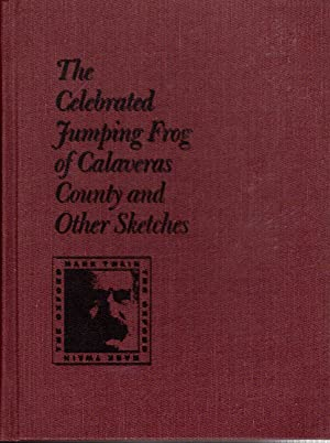 The Celebrated Jumping Frog of Calaveras County, and Other Sketches: Twain, Mark