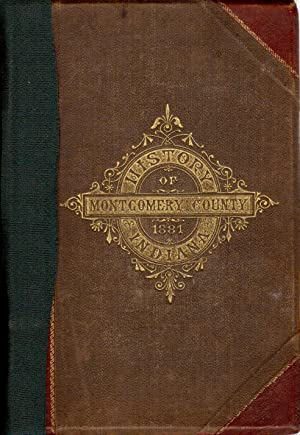 History of Montgomery County, Together with Historic Notes on the Wabash Valley, Gleaned from Early...