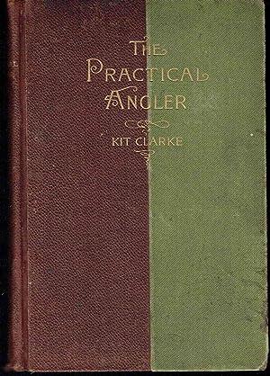 The Practical Angler: Clarke, Kit