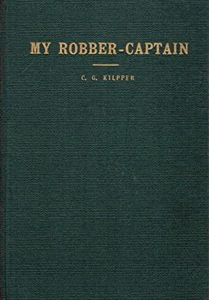 My Robber-Captain: A True Story: Kilpper, C.G.