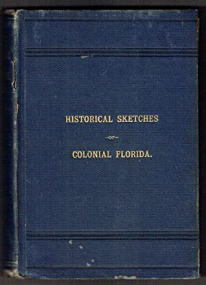 Historical Sketches of Colonial Florida: Campbell, Richard L.