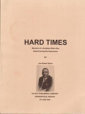 Hard Times: Memoirs of a Southern Black Boy Raised During the Depression: Dixon, Joe Robert