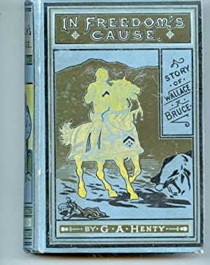 In Freedom's Cause: G. A. Henty
