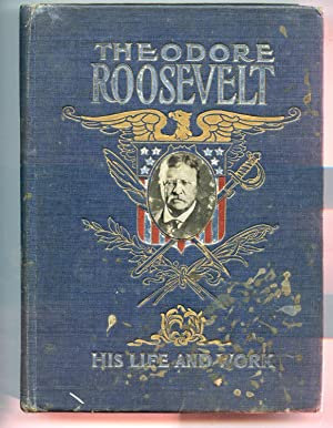Theodore Roosevelt, His Life and Work: Frederick E. Drinker