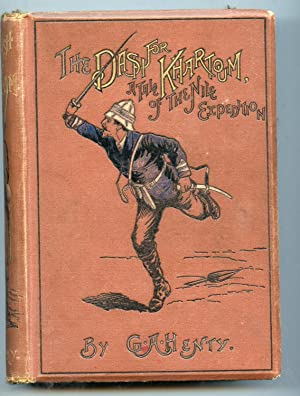 The Dash for Khartoum: Henty George Alfred, Illustrated by Joseph Nash and John Schonberg