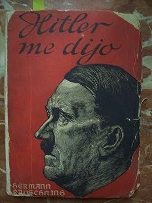 HITLER ME DIJO CONFIDENCIAS DEL FUHRER SOBRE: Rauschning, Hermann