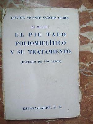 EL PIE TALO POLIOMIELÍTICO Y SU TRATAMIENTO (ESTUDIO DE 170 CASOS): Sanchis Olmos, Vicente