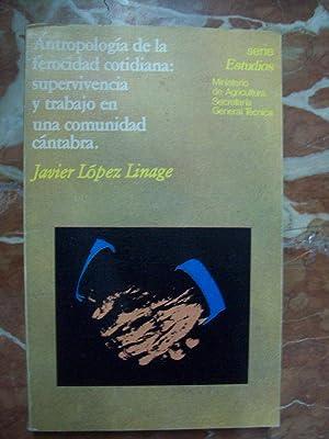 ANTROPOLOGÍA DE LA FEROCIDAD COTIDIANA: SUPERVIVENCIA Y: López Linage, Javier