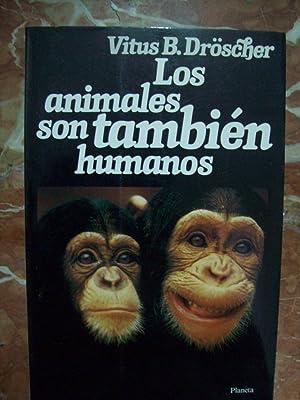 LOS ANIMALES SON TAMBIÉN HUMANOS: Dröscher, Vitus B.