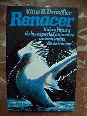 RENACER. VIDA Y FUTURO DE LAS ESPECIES: Dröscher, Vitus B.