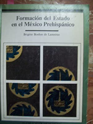 FORMACIÓN DEL ESTADO EN EL MÉXICO PREHISPÁNICO: Boehm de Lameiras, Brigitte
