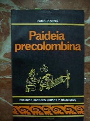 PAIDEIA PRECOLOMBINA (IDEALES PEDAGÓGICOS DE AZTECAS, MAYAS E INCAS): Oltra, Enrique