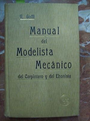 MANUAL DEL MODELISTA MECÁNICO, DEL CARPINTERO Y DEL EBANISTA: Goffi, Valentín