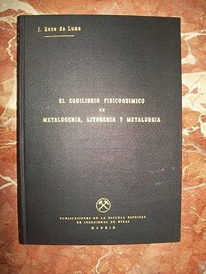 EL EQUILIBRIO FISICOQUÍMICO EN METALOGENIA, LITOGENIA Y: Roso de Luna,