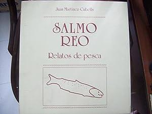 SALMO REO. RELATOS DE PESCA: Martínez-Cubells, Juan