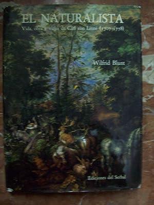 EL NATURALISTA. VIDA, OBRA Y VIAJES DE CARL VON LINNÉ (1707-1778): Blunt, Wilfrid (con la ...