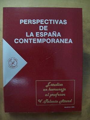 PERSPECTIVAS DE LA ESPAÑA CONTEMPORÁNEA. ESTUDIOS EN HOMENAJE AL PROFESOR V. PALACIO ...