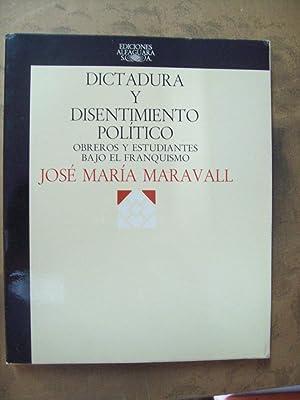 DICTADURA Y DISENTIMIENTO POLÍTICO. OBREROS Y ESTUDIANTES BAJO EL FRANQUISMO: Maravall, José...