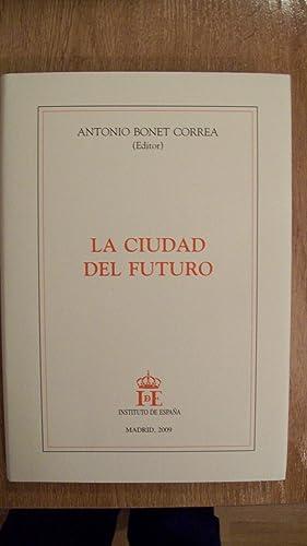 LA CIUDAD DEL FUTURO: Bonet Correa, Antonio (Editor)