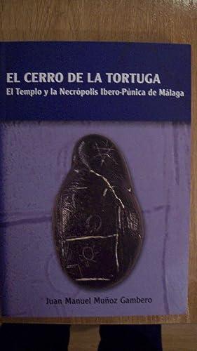 EL CERRO DE LA TORTUGA. EL TEMPLO Y LA NECRÓPOLIS IBERO-PÚNICA DE MÁLAGA. Vol....