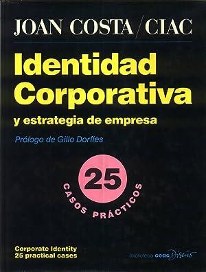 Identidad Corporativa : Y Estrategia de Empresa: 25 Casos Prácticos: Costa, Joan; ...