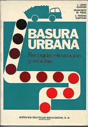 Basura Urbana: Recogida, Eliminacion Y Reciclaje: Lopez Garrido, Jaime;Vidal, Francisco M.;Pereira ...