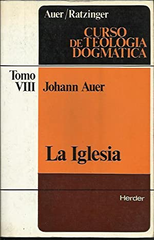 Curso de Teologia Dogmatica VIII - La Iglesia: Auer, Johann; Ratzinger, Joseph